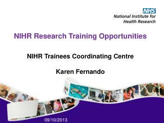 NIHR Research Training Opportunities  NIHR Trainees Coordinating  Centre Karen Fernando