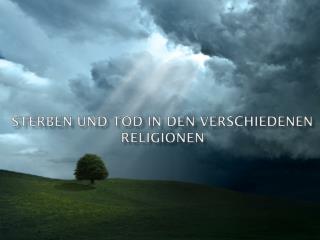 Sterben und  tod  in den verschiedenen Religionen