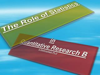 in Quantitative  Research  B E.Shehniyilagh Ph.D