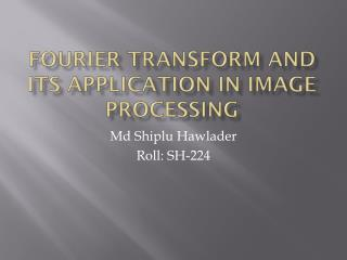 Fourier Transform and its Application in Image Processing
