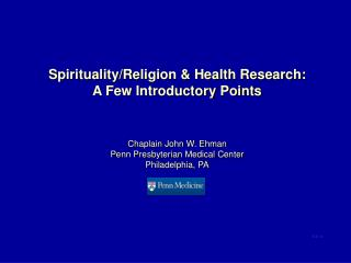 Spirituality/Religion & Health Research: A Few Introductory Points Chaplain John W. Ehman