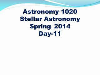 Astronomy 1020 Stellar Astronomy Spring_2014 Day-11