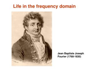 Life in the frequency domain