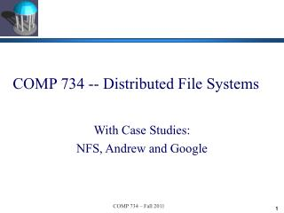COMP 734 -- Distributed File Systems
