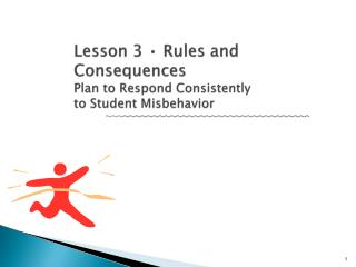 Lesson 3 • Rules and Consequences Plan to Respond Consistently to Student Misbehavior