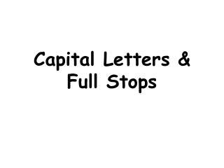 Capital Letters & Full Stops