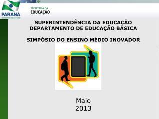 SUPERINTENDÊNCIA DA EDUCAÇÃO DEPARTAMENTO DE EDUCAÇÃO BÁSICA SIMPÓSIO DO ENSINO MÉDIO INOVADOR