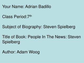 Your Name: Adrian Badillo  Class Period:7 th Subject of Biography: Steven Spielberg