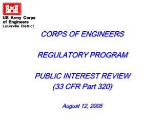 CORPS OF ENGINEERS  REGULATORY PROGRAM  PUBLIC INTEREST REVIEW 33 CFR Part 320  August 12, 2005