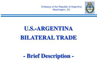 U.S.-ARGENTINA BILATERAL TRADE  - Brief Description -