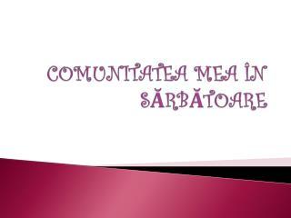 COMUNITATEA MEA  ÎN SĂRBĂTOARE