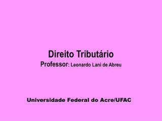 Direito Tributário Professor : Leonardo Lani de Abreu