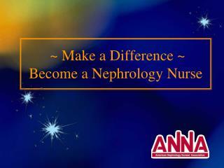 ~ Make a Difference ~ Become a Nephrology Nurse