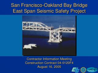 San Francisco-Oakland Bay Bridge East Span Seismic Safety Project           Contractor Information Meeting Construction