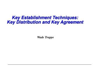 Key Establishment Techniques: Key Distribution and Key Agreement