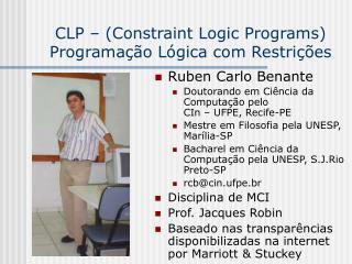 CLP – (Constraint Logic Programs) Programação Lógica com Restrições
