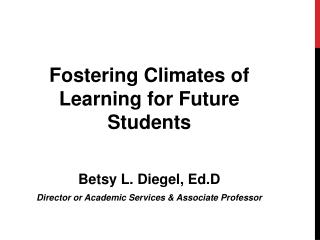Fostering Climates of Learning for Future Students Betsy L. Diegel,  Ed.D