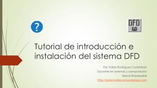 Tutorial de introducción e instalación del sistema DFD