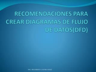 RECOMENDACIONES PARA CREAR DIAGRAMAS DE FLUJO DE DATOS(DFD)