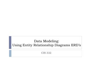 Data Modeling:  Using Entity Relationship Diagrams ERD�s