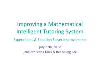 Improving a Mathematical Intelligent Tutoring System Experiments & Equation Solver Improvements