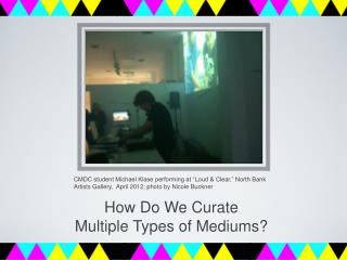 How Do We Curate  Multiple Types of Mediums?