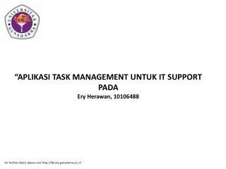 """""""APLIKASI TASK MANAGEMENT UNTUK IT SUPPORT PADA Ery Herawan, 10106488"""