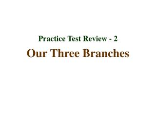 Practice Test Review - 2 Our Three Branches