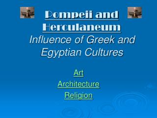 Pompeii and Herculaneum Influence of Greek and Egyptian Cultures