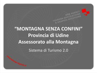 """""""MONTAGNA SENZA CONFINI"""" Provincia di Udine Assessorato alla Montagna"""