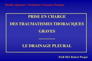 PRISE EN CHARGE DES TRAUMATISMES THORACIQUES  GRAVES ------------ LE DRAINAGE PLEURAL