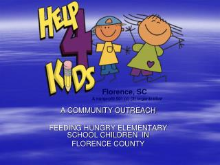 A COMMUNITY OUTREACH FEEDING HUNGRY ELEMENTARY SCHOOL CHILDREN  IN FLORENCE COUNTY