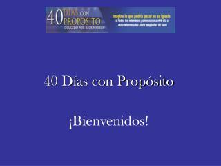 40 Días con Propósito ¡Bienvenidos!