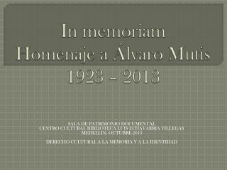 In memoriam Homenaje a Álvaro Mutis  1923 –  2013