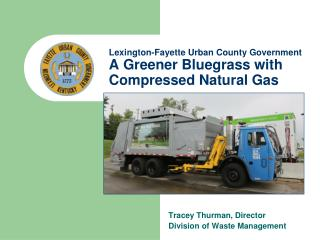 Lexington-Fayette Urban County Government  A Greener Bluegrass with Compressed Natural Gas