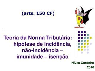 Teoria da Norma Tributária: hipótese de incidência, não-incidência – imunidade – isenção