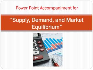 "Power Point Accompaniment for ""Supply, Demand, and Market Equilibrium"""