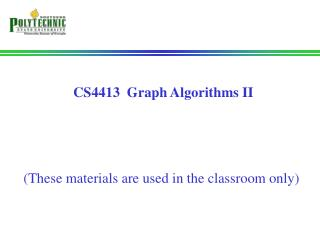 CS4413  Graph Algorithms II (These materials are used in the classroom only)