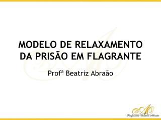 MODELO DE RELAXAMENTO DA PRISÃO EM FLAGRANTE