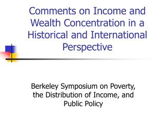 Comments on Income and Wealth Concentration in a Historical and International Perspective