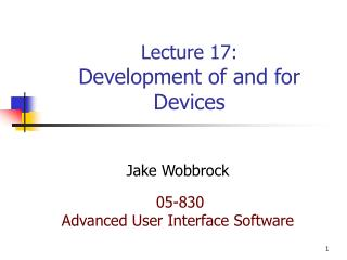 Lecture 17: Development of and for Devices
