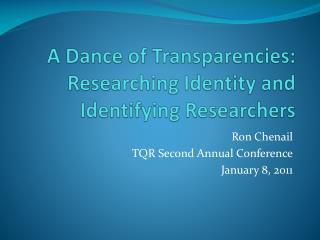 A Dance of Transparencies: Researching Identity and Identifying Researchers