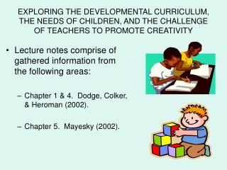 EXPLORING THE DEVELOPMENTAL CURRICULUM, THE NEEDS OF CHILDREN, AND THE CHALLENGE OF TEACHERS TO PROMOTE CREATIVITY