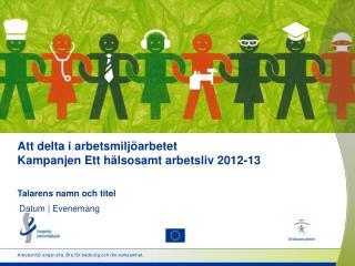 Att delta i arbetsmiljöarbetet  Kampanjen Ett hälsosamt arbetsliv 2012-13