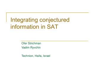 Integrating conjectured information in SAT