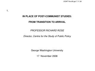 1.  IN PLACE OF POST-COMMUNIST STUDIES:  FROM TRANSITION TO ARRIVAL PROFESSOR RICHARD ROSE