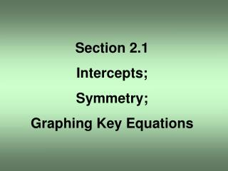 Section 2.1 Intercepts; Symmetry; Graphing Key Equations