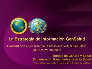 Unidad de G�nero y Salud Organizaci�n Panamericana de la Salud