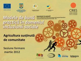 Agricultura susținută de comunitate Sesiune formare  martie 2012