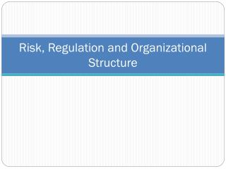 Risk, Regulation and Organizational Structure